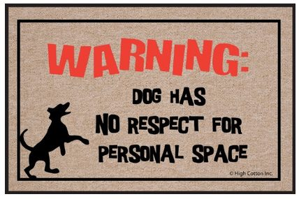 Funny welcome mats, Dog has no respect for personal space Doormat, make a great gift for someone who knows how to laugh or is mean as heck lol, gag gift